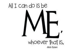 Bob Dylan quote All I Can do is be me