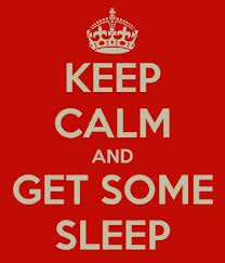 Keep calm and get some sleep